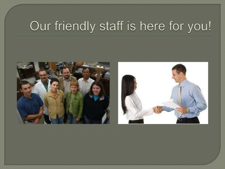 Our friendly staff is here for you!<br />