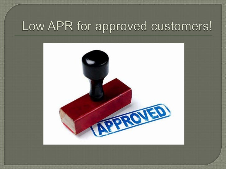Low APR for approved customers!<br />