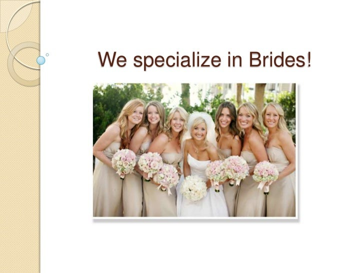 We specialize in Brides!<br />