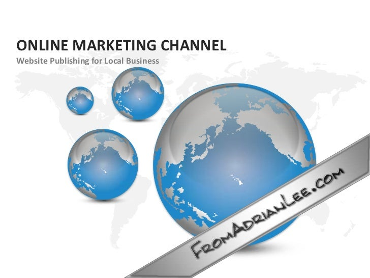 ONLINE MARKETING CHANNEL<br />Website Publishing for Local Business<br />