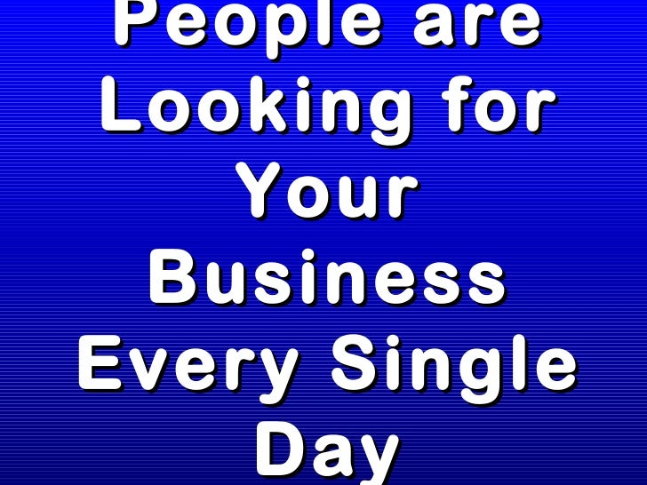 People are Looking for Your Business Every Single Day