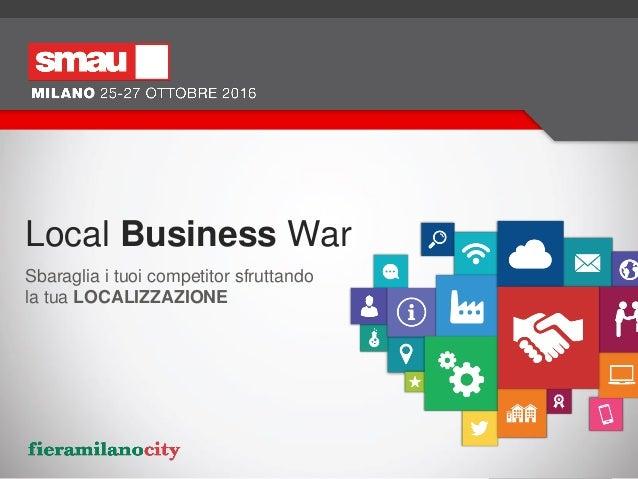 Local Business War Sbaraglia i tuoi competitor sfruttando la tua LOCALIZZAZIONE
