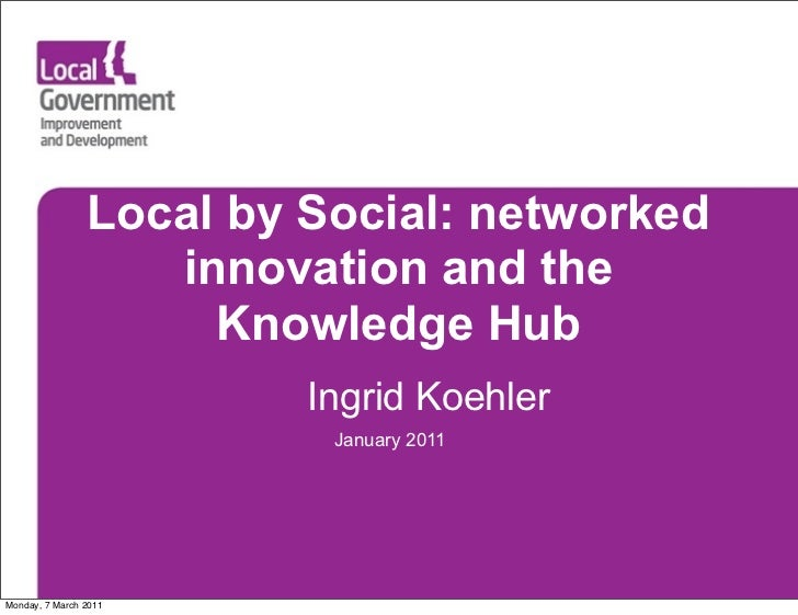 Local by Social: networked                   innovation and the                     Knowledge Hub                         ...