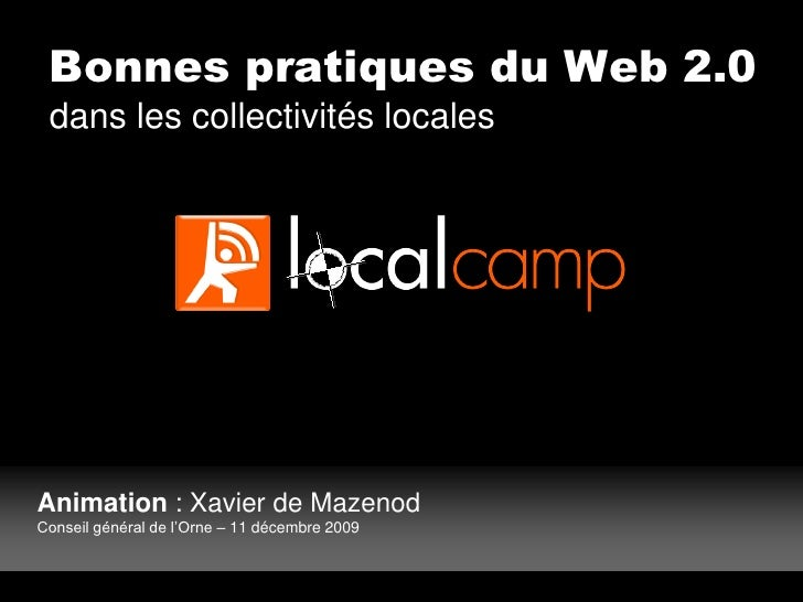 Bonnes pratiques du Web 2.0  dans les collectivités locales     Animation : Xavier de Mazenod Conseil général de l'Orne – ...
