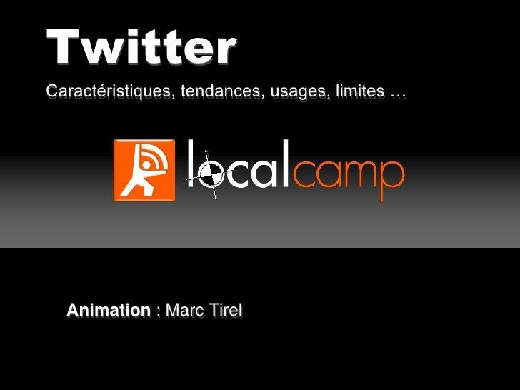 Twitter Caractéristiques, tendances, usages, limites …       Animation : Marc Tirel