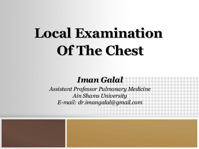 the chest examination Plain film examination of the chest is nearly always employed to determine the presence of heart disease and to help establish its etiology and severity the.