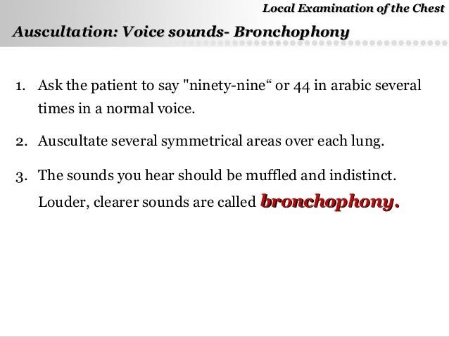 Local Chest Examination Bronchophony is a type of pectoriloquy. local chest examination