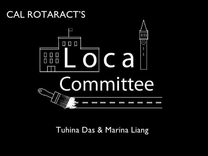 Local Committee! <ul><li>Steven Wong </li></ul><ul><li>Tuhina Das </li></ul>Tuhina Das & Marina Liang CAL ROTARACT'S