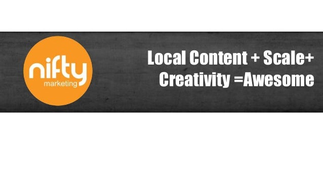 Local Content + Scale+ Creativity =Awesome