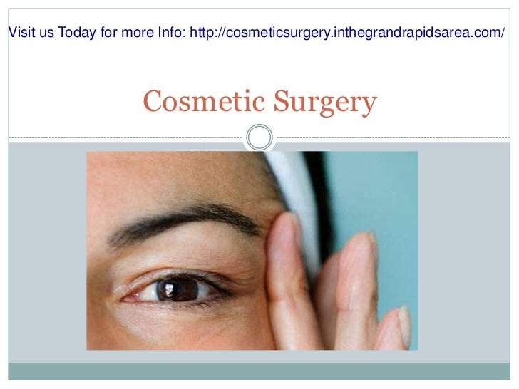 Cosmetic Surgery<br />Visit us Today for more Info: http://cosmeticsurgery.inthegrandrapidsarea.com/<br />