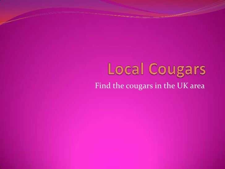 Local Cougars<br />Find the cougars in the UK area<br />