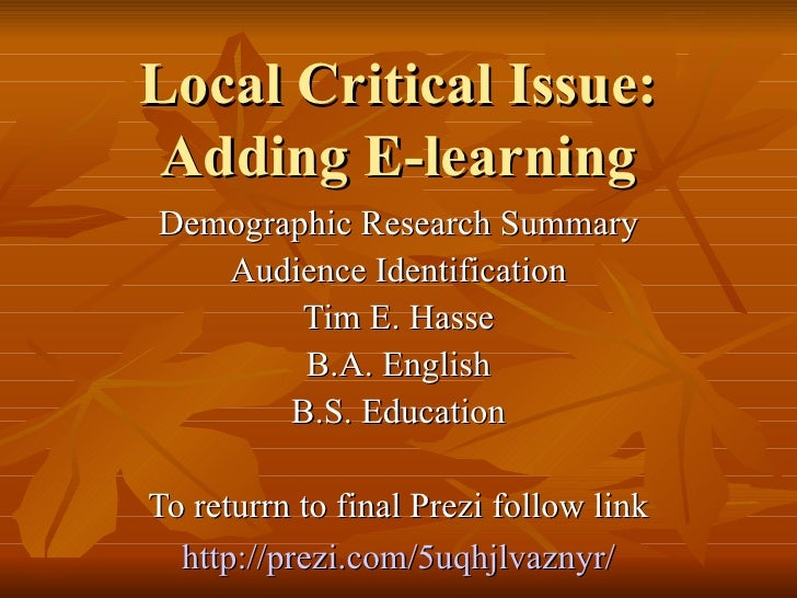 Local Critical Issue: Adding E-learning Demographic Research Summary Audience Identification Tim E. Hasse B.A. English B.S...