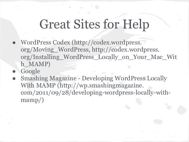 Great Sites for Help● WordPress Codex (http://codex.wordpress.org/Moving_WordPress, http://codex.wordpress.org/Installing_...