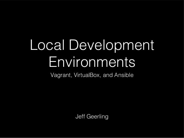 Local Development Environments Vagrant, VirtualBox, and Ansible  Jeff Geerling