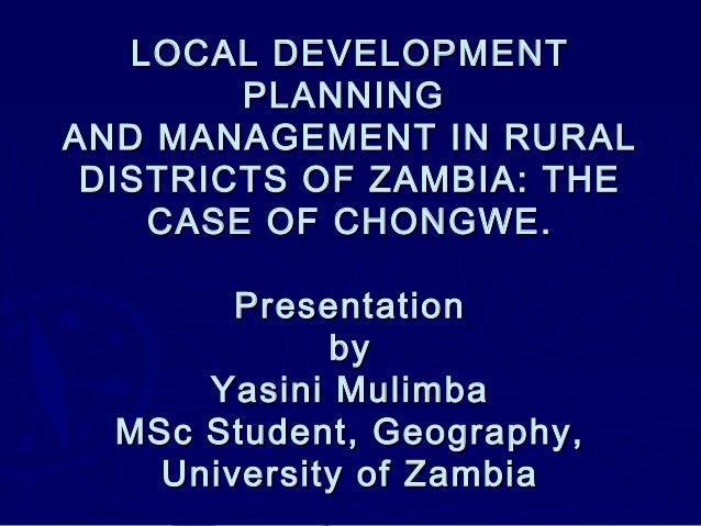 LOCAL DEVELOPMENTLOCAL DEVELOPMENT PLANNINGPLANNING AND MANAGEMENT IN RURALAND MANAGEMENT IN RURAL DISTRICTS OF ZAMBIA: TH...