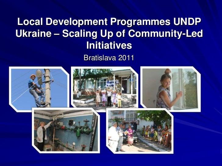 Local Development Programmes UNDP Ukraine – Scaling Up of Community-Led Initiatives<br />Bratislava 2011<br />
