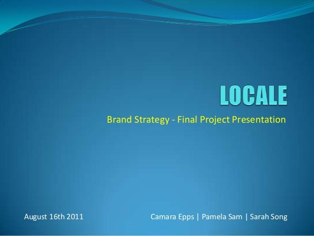 Brand Strategy - Final Project PresentationAugust 16th 2011             Camara Epps | Pamela Sam | Sarah Song