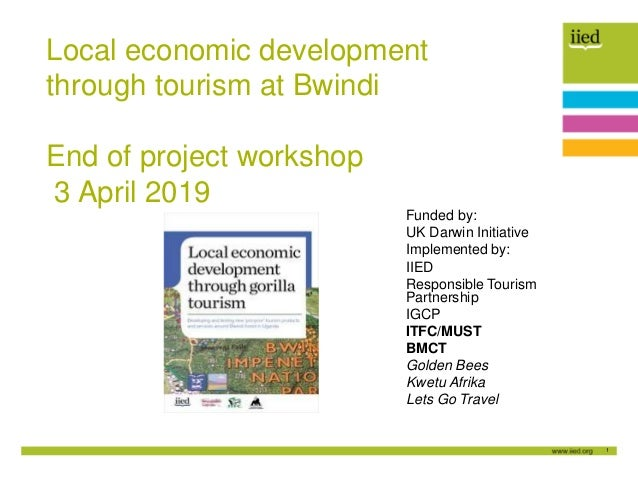1 Local economic development through tourism at Bwindi End of project workshop 3 April 2019 Funded by: UK Darwin Initiativ...