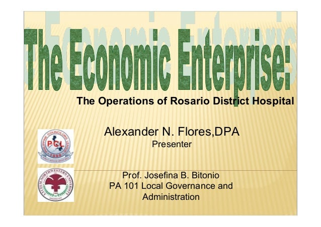 The Operations of Rosario District Hospital Prof. Josefina B. Bitonio PA 101 Local Governance and Administration Alexander...