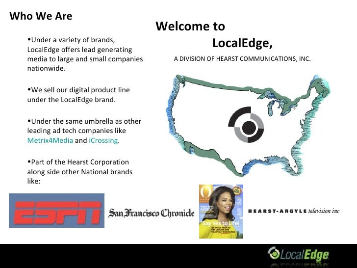 Welcome to  LocalEdge, A DIVISION OF HEARST COMMUNICATIONS, INC. <ul><li>Under a variety of brands, LocalEdge offers lead ...