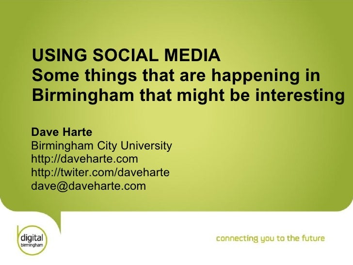 USING SOCIAL MEDIA Some things that are happening in Birmingham that might be interesting Dave Harte Birmingham City Unive...