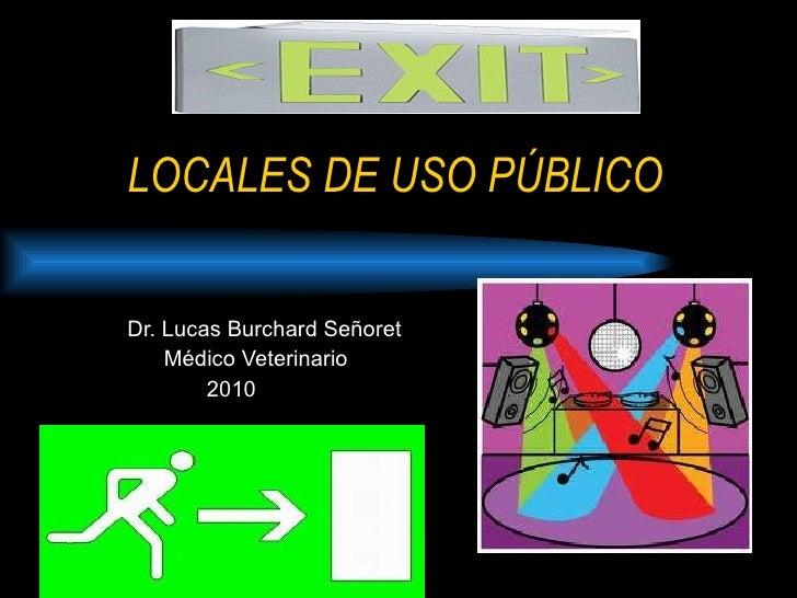 LOCALES DE USO PÚBLICO Dr. Lucas Burchard Señoret Médico Veterinario 2010
