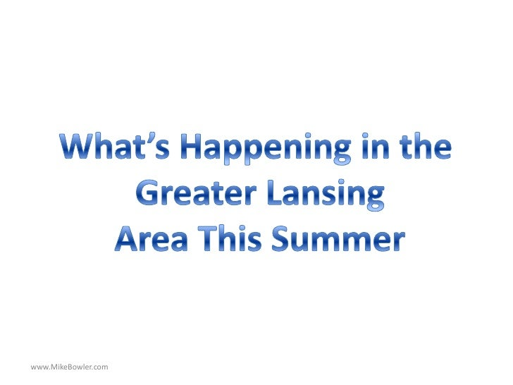 What's Happening in the <br />Greater Lansing<br />Area This Summer<br />www.MikeBowler.com<br />