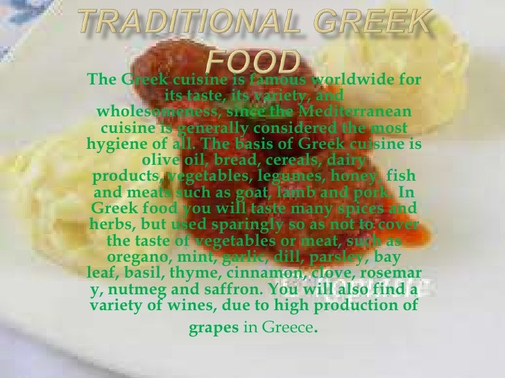 The Greek cuisine is famous worldwide for            its taste, its variety, and  wholesomeness, since the Mediterranean  ...