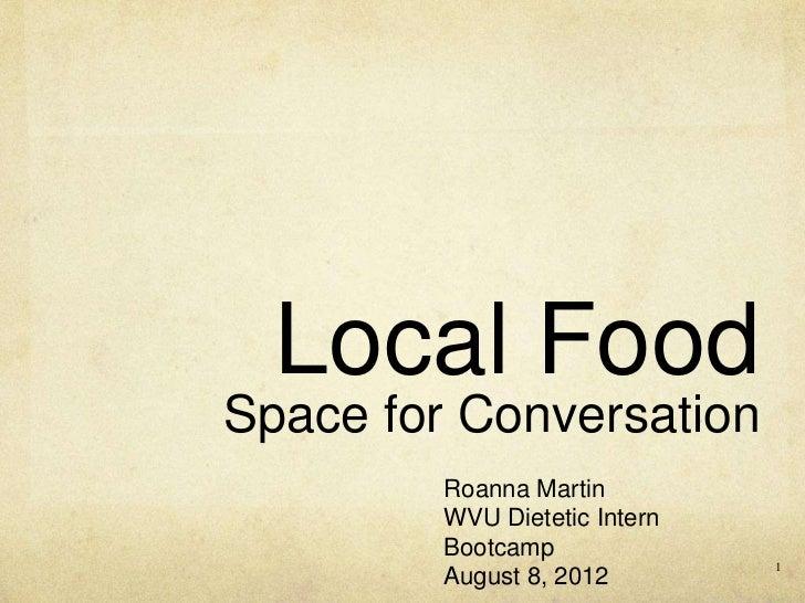 Local FoodSpace for Conversation         Roanna Martin         WVU Dietetic Intern         Bootcamp                       ...