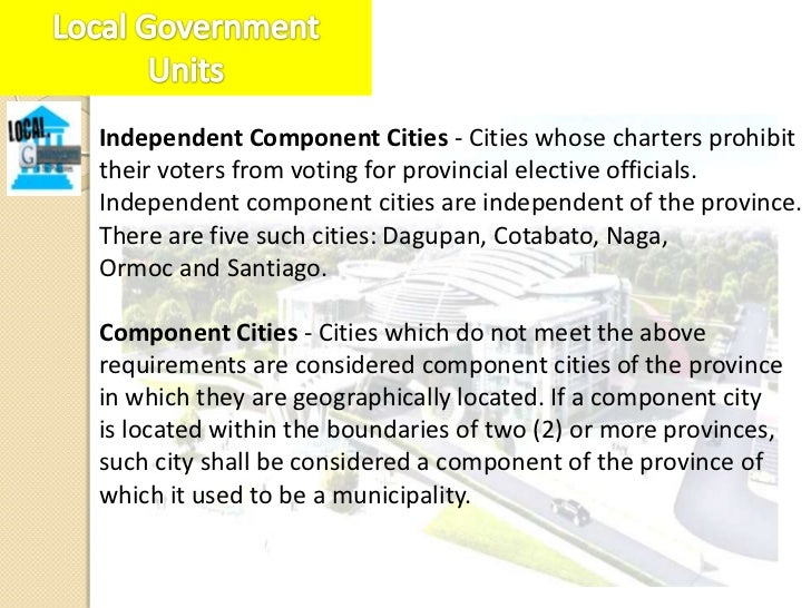 SEC. 448. Role of the City. –The city, consisting of more urbanized and developed barangays,serves as a general-purpose go...