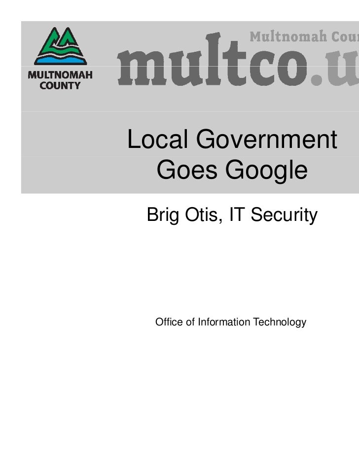 Local Government  Goes Google Brig Otis, IT Security  Office of Information Technology