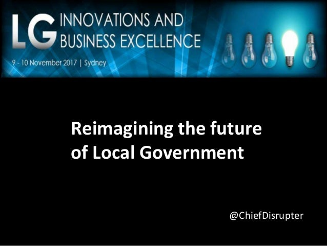 Reimagining the future of Local Government @ChiefDisrupter