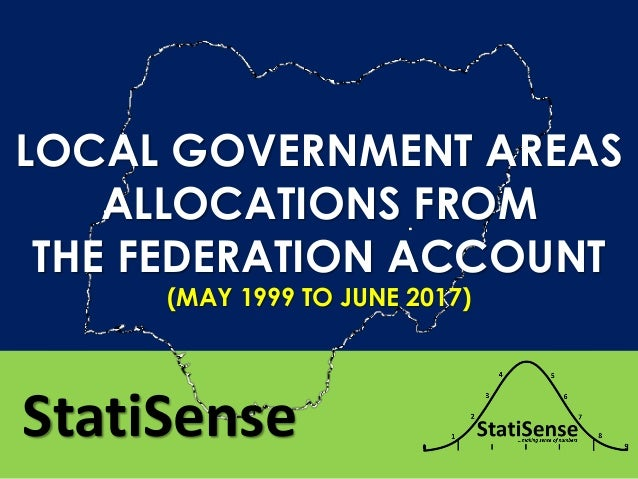 LOCAL GOVERNMENT AREAS ALLOCATIONS FROM THE FEDERATION ACCOUNT (MAY 1999 TO JUNE 2017) StatiSense