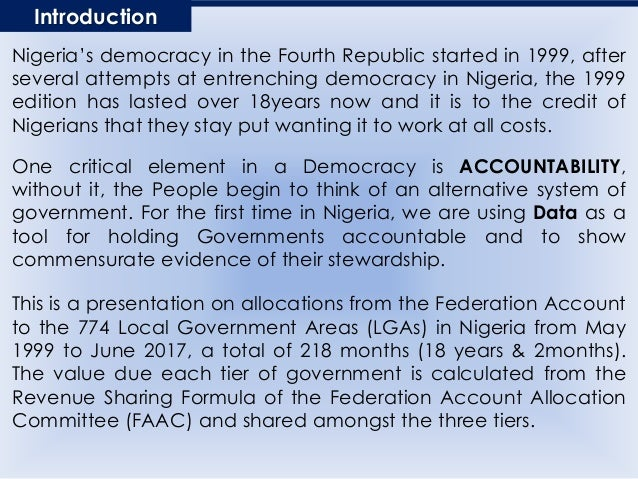 Nigeria's democracy in the Fourth Republic started in 1999, after several attempts at entrenching democracy in Nigeria, th...