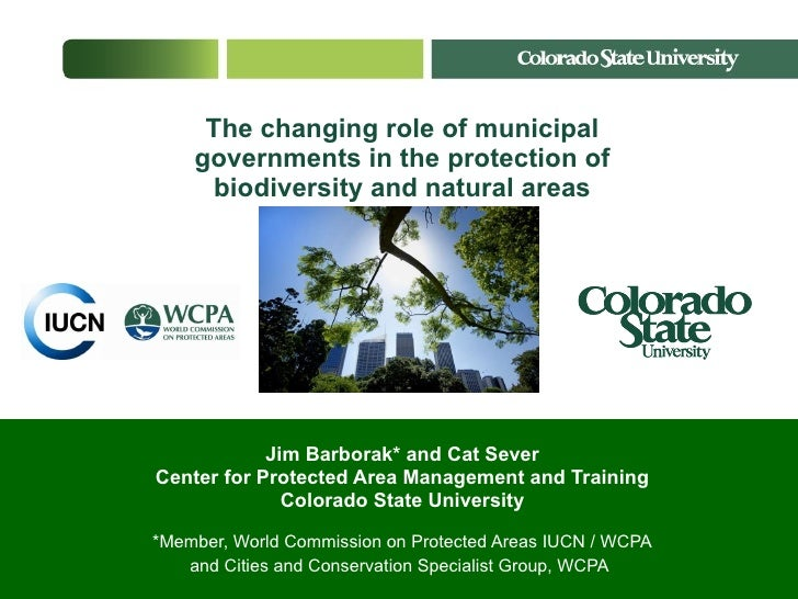 The changing role of municipal governments in the protection of biodiversity and natural areas Jim Barborak* and Cat Sever...