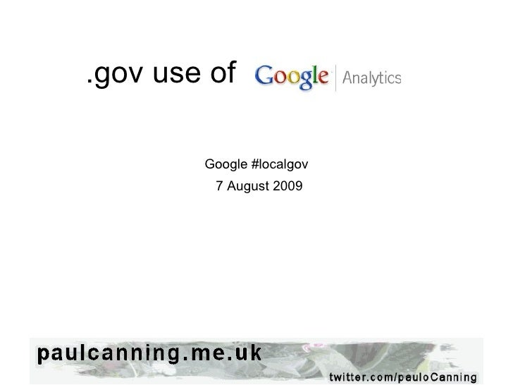 .gov use of e Analytics       Google #localgov   7 August 2009