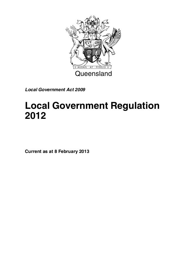 QueenslandLocal Government Act 2009Local Government Regulation2012Current as at 8 February 2013