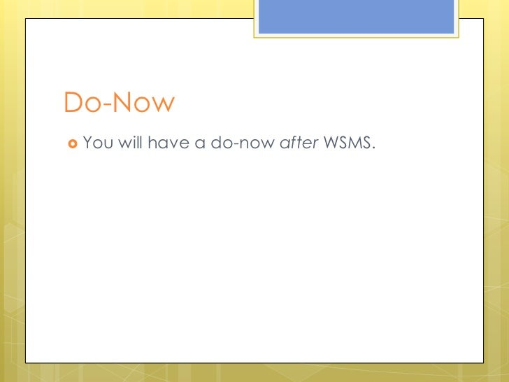 Do-Now You   will have a do-now after WSMS.