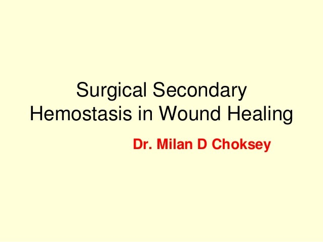 Surgical Secondary Hemostasis in Wound Healing Dr. Milan D Choksey