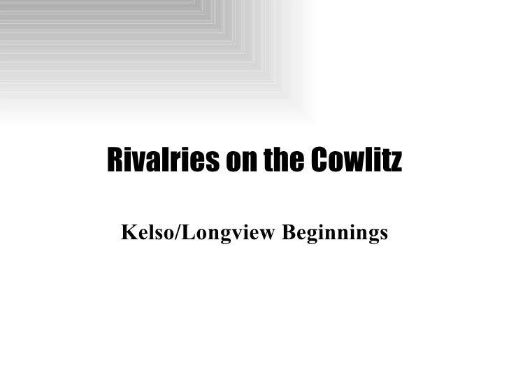 Rivalries on the Cowlitz Kelso/Longview Beginnings