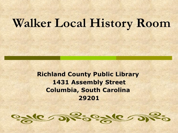 Walker Local History Room   Richland County Public Library  1431 Assembly Street Columbia, South Carolina  29201