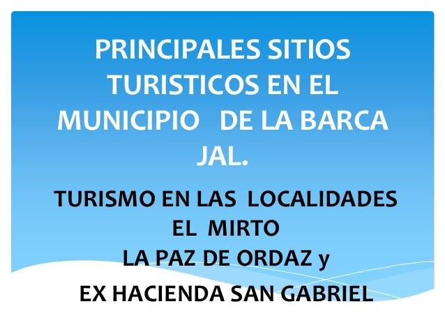 PRINCIPALES SITIOS TURISTICOS EN EL MUNICIPIO DE LA BARCA JAL. TURISMO EN LAS LOCALIDADES EL MIRTO LA PAZ DE ORDAZ y EX HA...