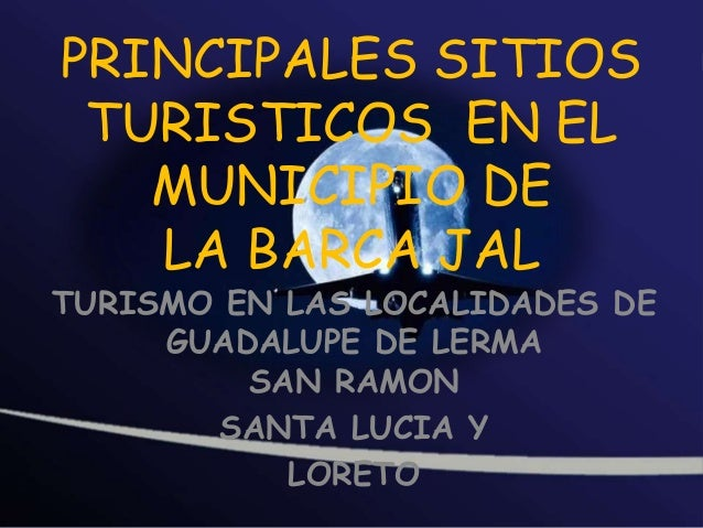 PRINCIPALES SITIOS TURISTICOS EN EL MUNICIPIO DE LA BARCA JAL  TURISMO EN LAS LOCALIDADES DE GUADALUPE DE LERMA SAN RAMON ...