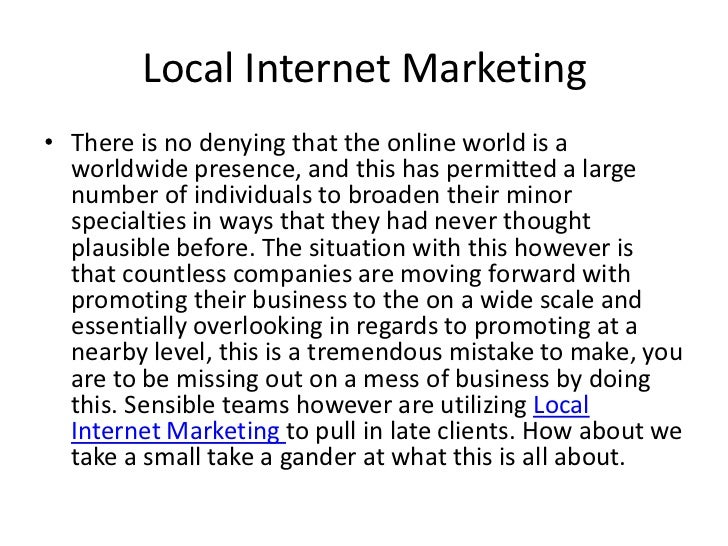 Local Internet Marketing• There is no denying that the online world is a  worldwide presence, and this has permitted a lar...