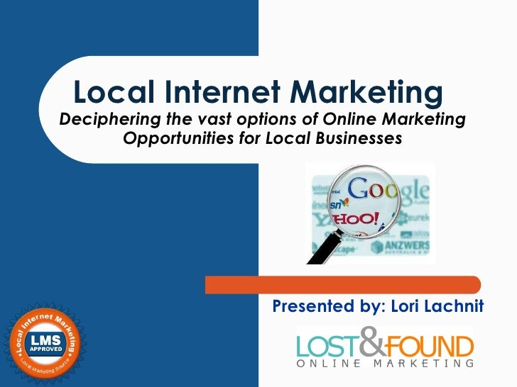 Local Internet Marketing   Deciphering the vast options of Online Marketing Opportunities for Local Businesses Presented b...