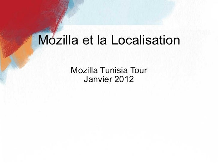 <ul>Mozilla Tunisia Tour Janvier 2012 </ul><ul>Mozilla et la Localisation </ul>