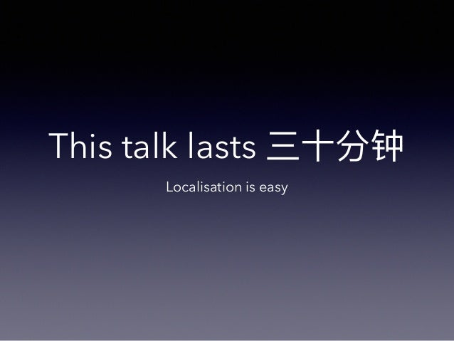 This talk lasts Localisation is easy