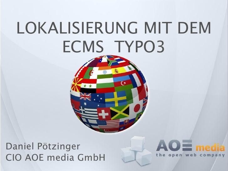 LOKALISIERUNG MIT DEM      ECMS TYPO3     Daniel Pötzinger CIO AOE media GmbH