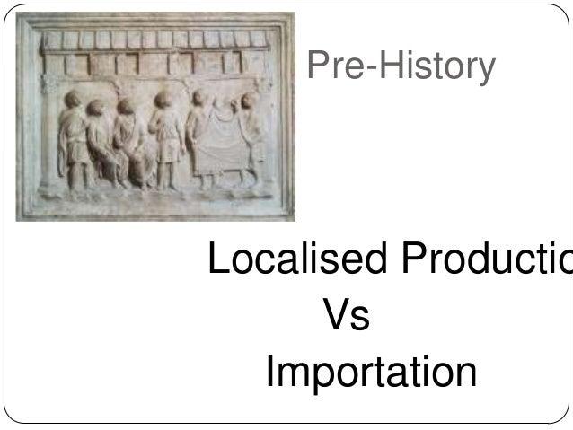 Pre-History Localised Productio Vs Importation