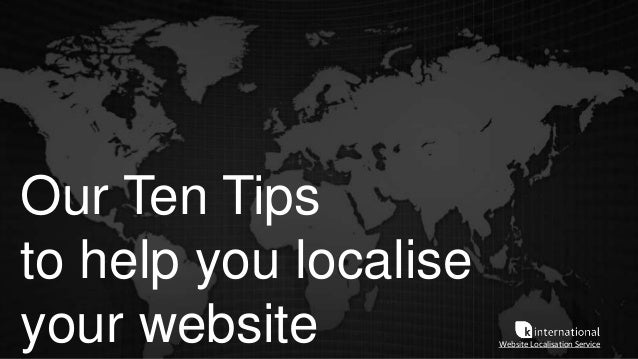 Our Ten Tips to help you localise your website Website Localisation Service